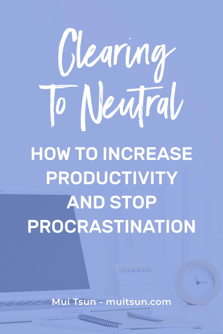 Clearing to Neutral removes distractions and resistance. It's a habit that will help increase productivity and prevent procrastination. Find out more...