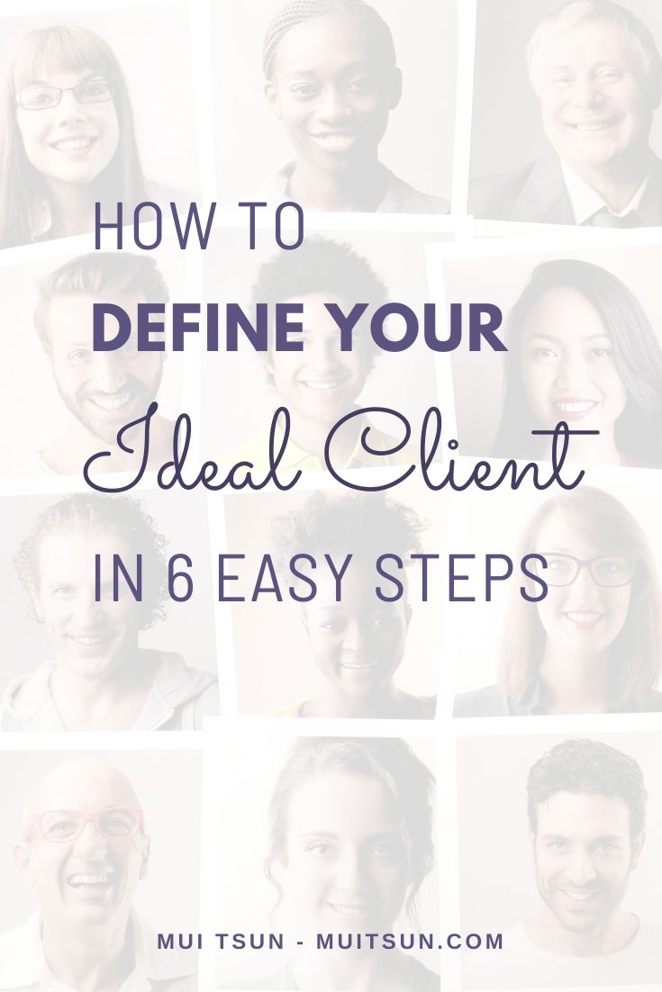 How to define your ideal client in 6 easy steps.