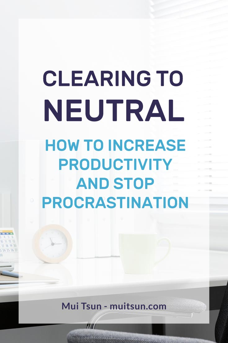 Clearing to Neutral: Learn a habit that helps you increase productivity and prevent procrastination by removing distractions and resistance.