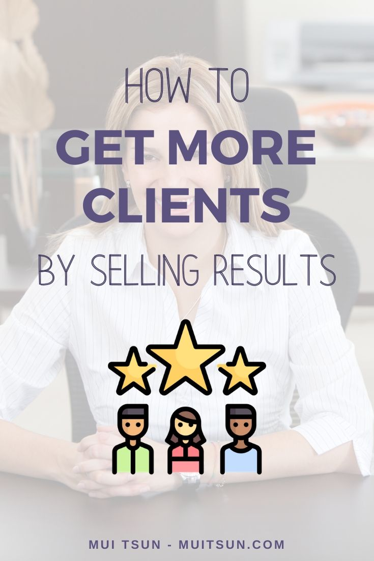 How to Get More Clients by Selling Results