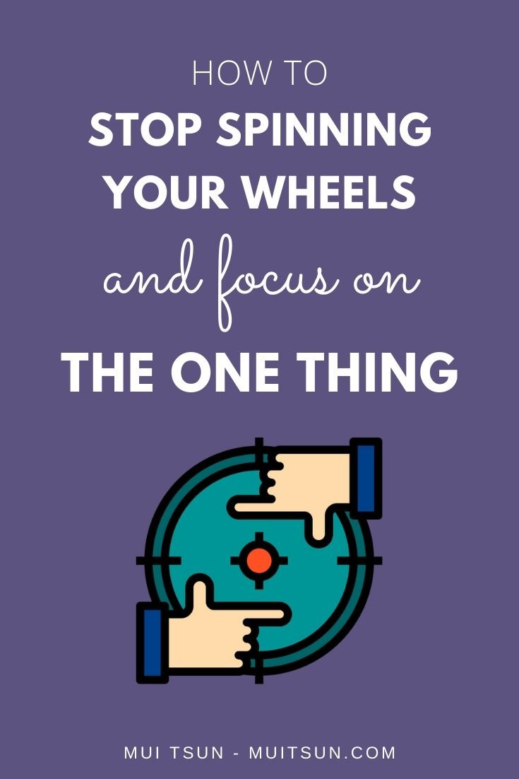 How to Stop Spinning Your Wheels and Focus on The One Thing.