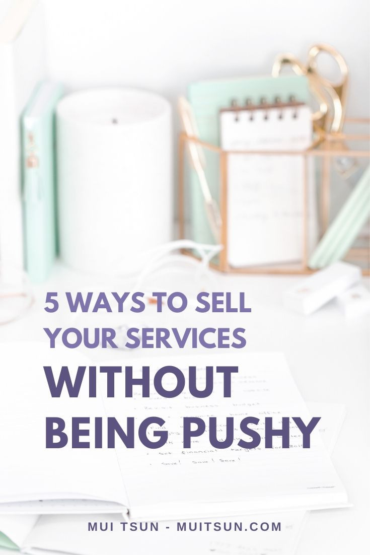 "5 Ways to Sell Your Services Without Being Pushy"" data-pin-description=""Selling your services doesn't have to feel pushy and salesy. Here are 5 ways to sell your services more authentically without that icky feeling."