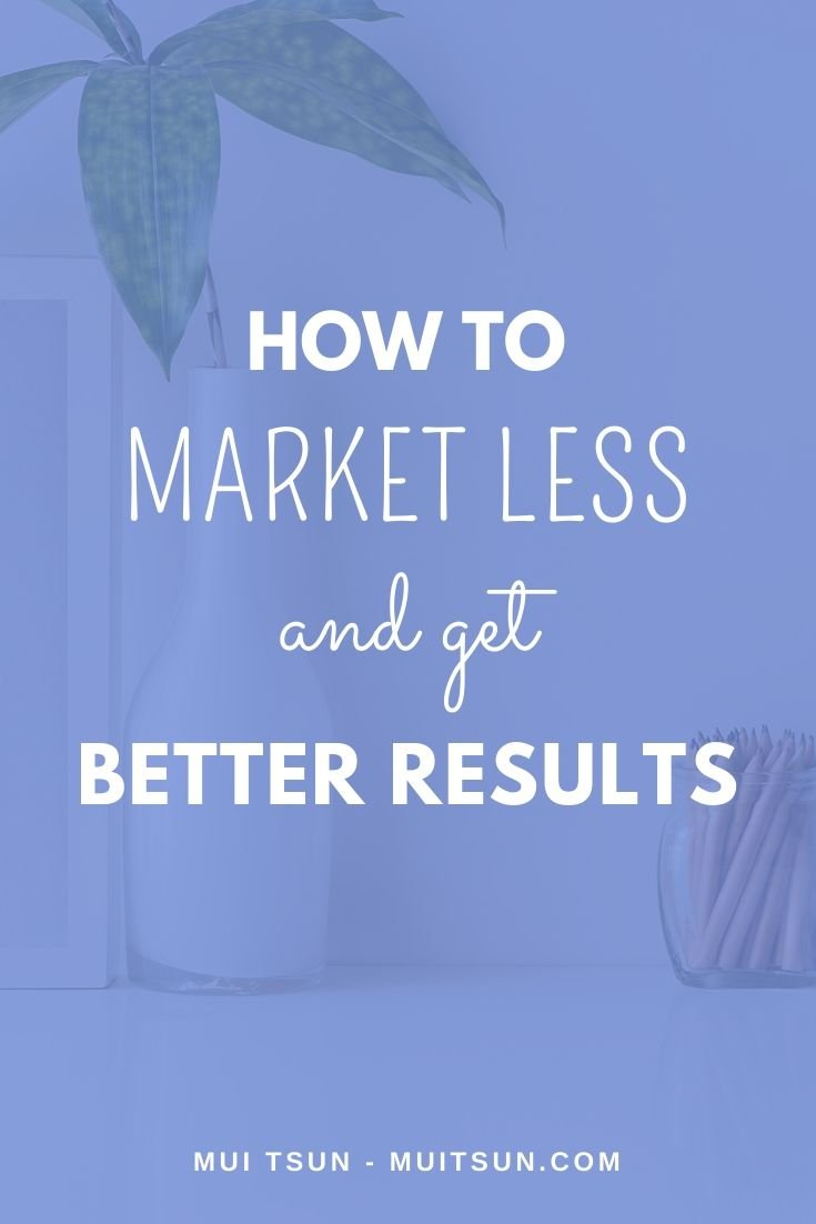 How to market less and get better results.