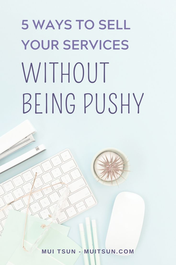 Selling your services doesn't have to feel pushy and salesy. Here are 5 ways to sell your services more authentically without that icky feeling.