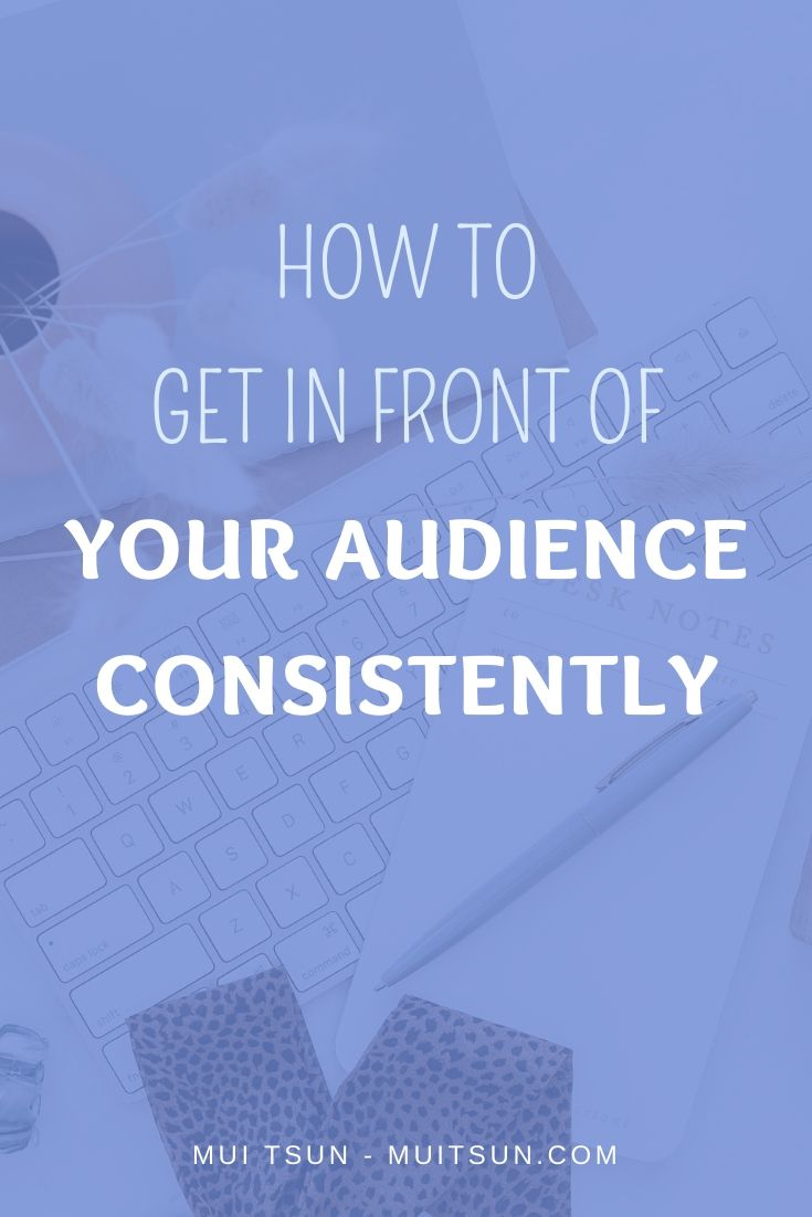 It's important to get in front of your audience consistently. When they start seeing your marketing message multiple times, you become part of their subconscious. If they are the right clients for you, desire and trust will build up, increasing the chance that they will take action and buy from you.