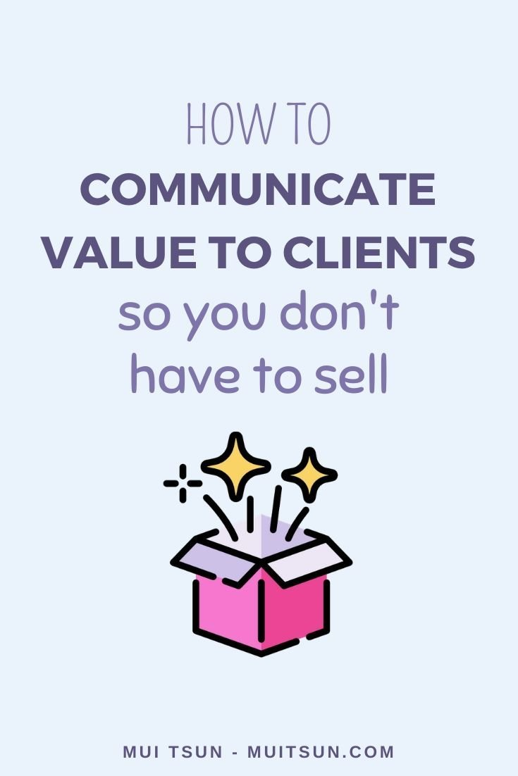 How To Communicate Value To Clients So You Don't Have To Sell