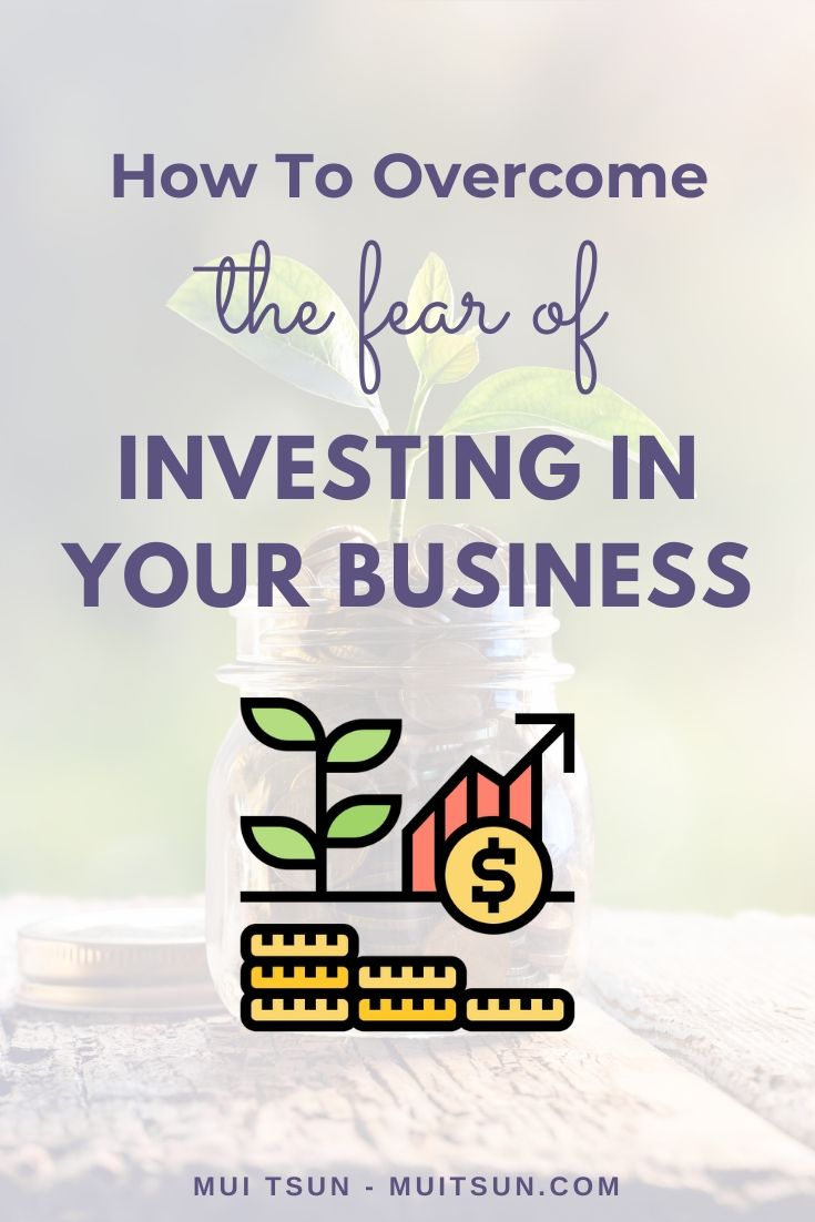 How To Overcome The Fear Of Investing In Your Business