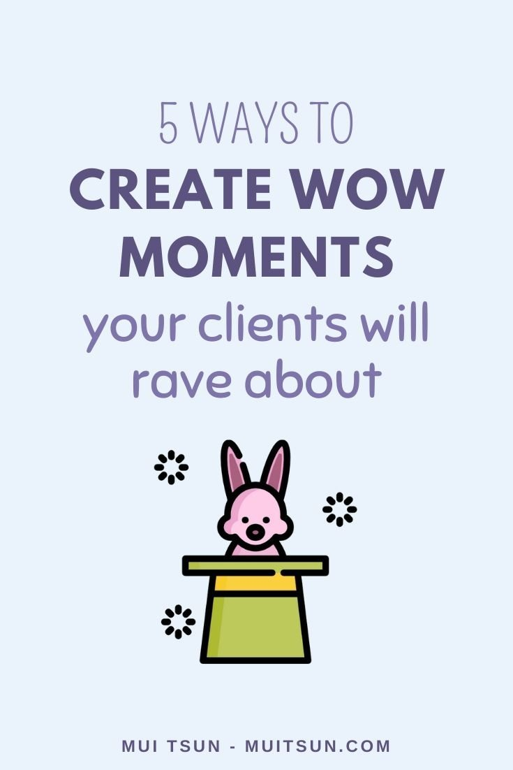 5 Ways to Create WOW Moments Your Clients Will Rave About