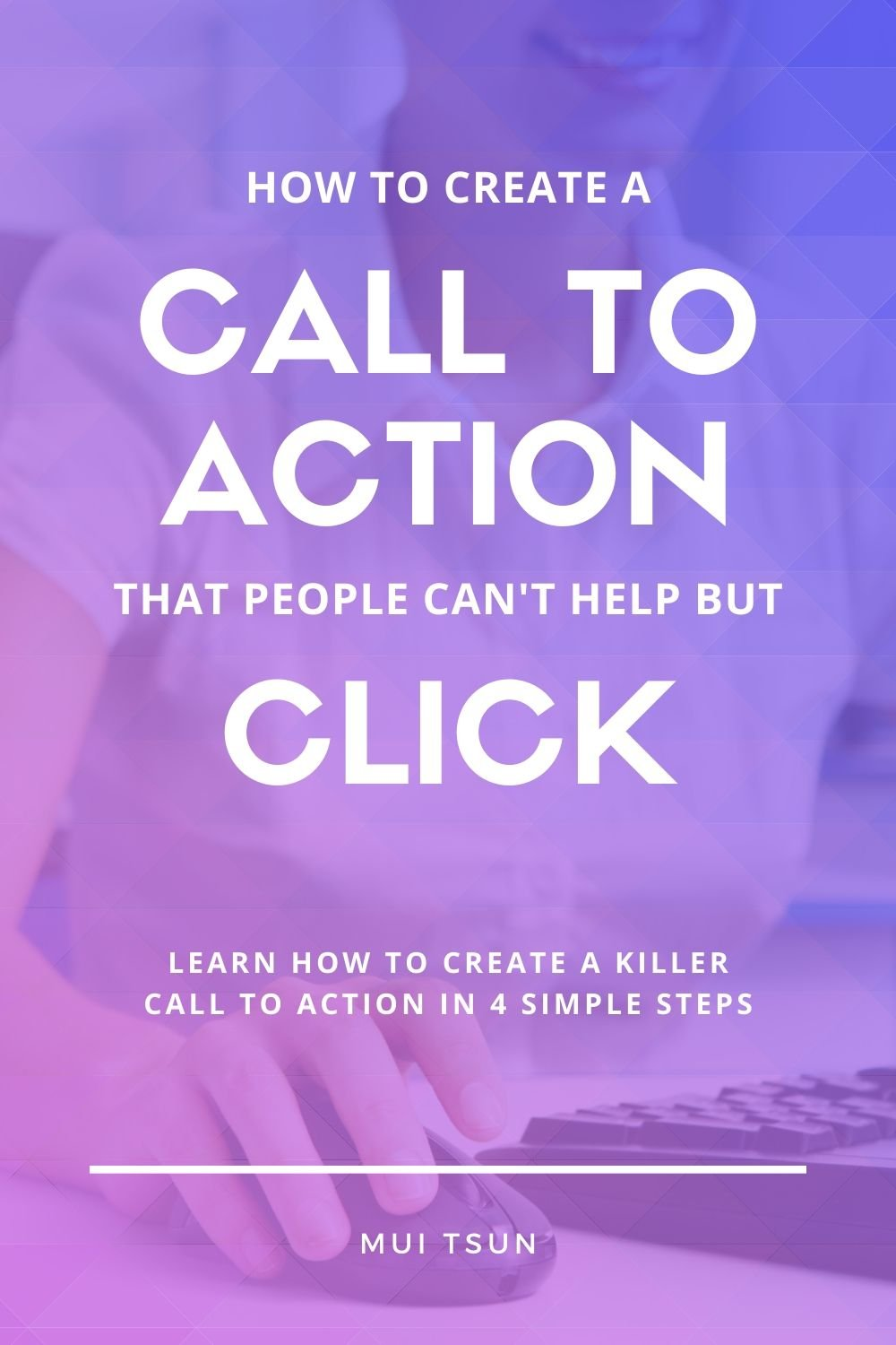 How To Create A Call To Action That People Can't Help But Click