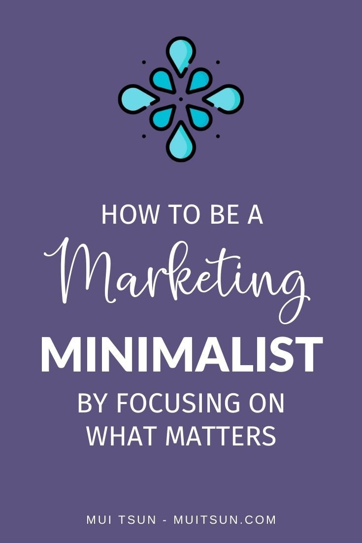 How To Be A Marketing Minimalist By Focusing On What Matters