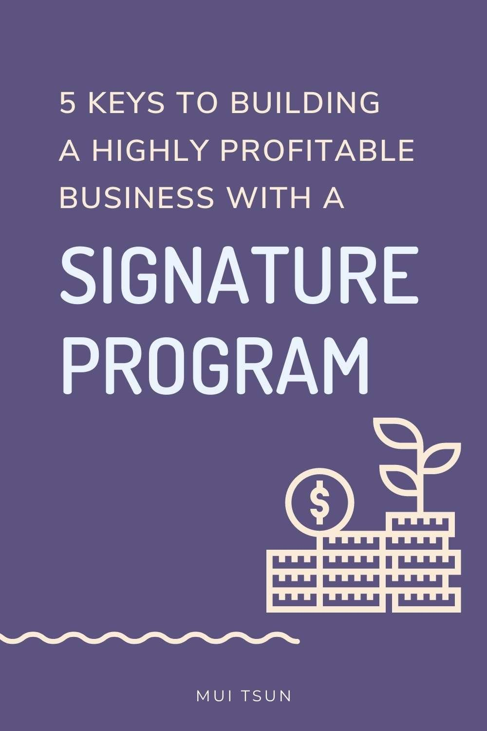 5 Keys to Building a Highly Profitable Business With a Signature Program