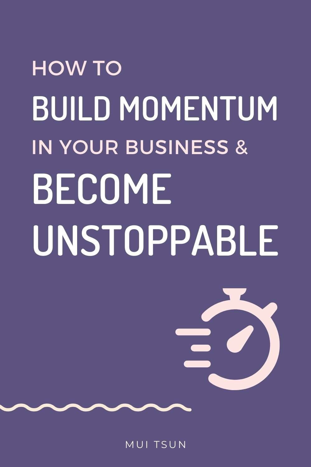 How to build momentum in your business and become unstoppable
