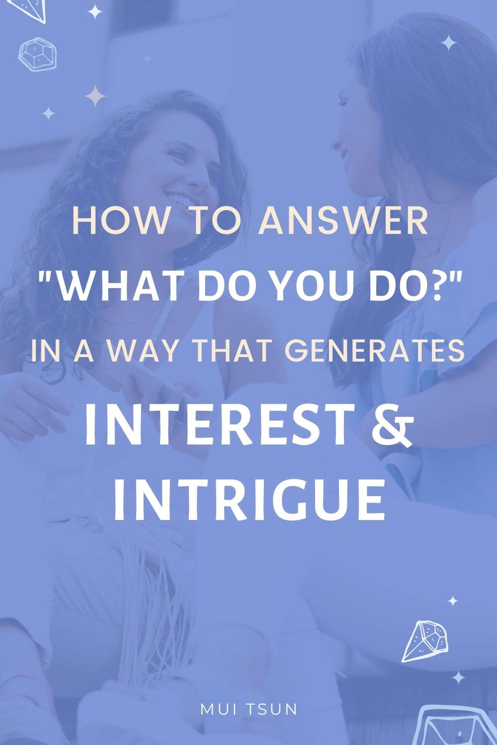 How to Answer 'What Do You Do?' In a Way That Generates Interest and Intrigue