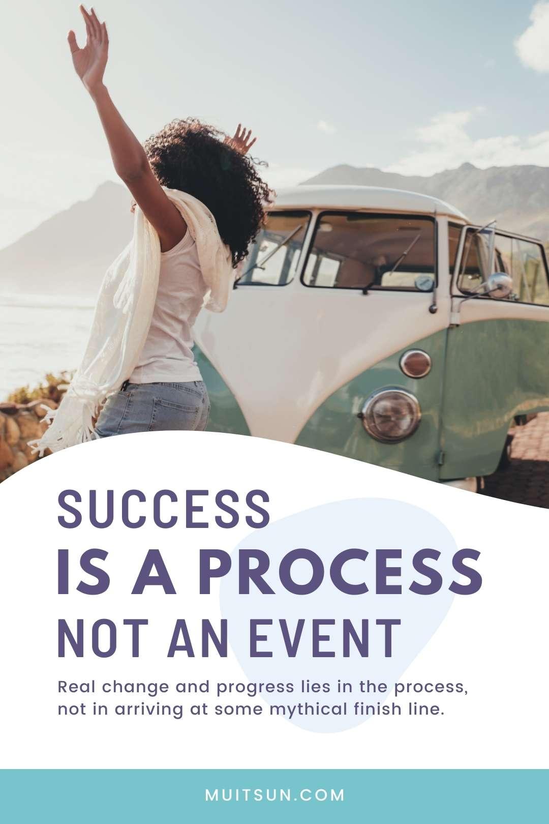 Success Is a Process, Not an Event
