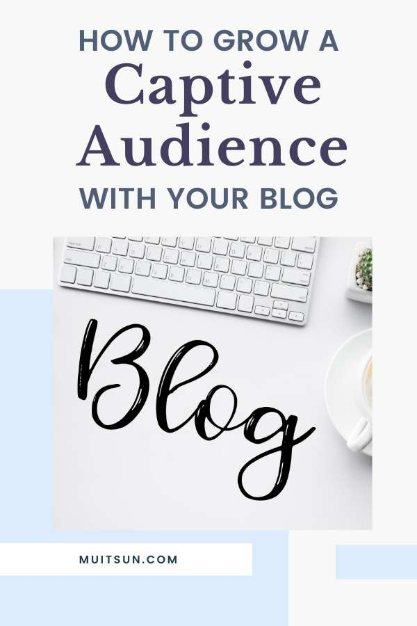 How to Grow a Captive Audience With Your Blog
