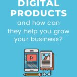 What Are Digital Products and How Can They Help You Grow Your Business